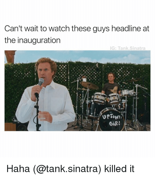 Dank Memes: Can't wait to watch these guys headline at  the inauguration  IG: Tank Sinatra  GIRI Haha (@tank.sinatra) killed it