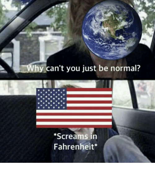 fahrenheit: can't you just be normal?  Screams in  Fahrenheit