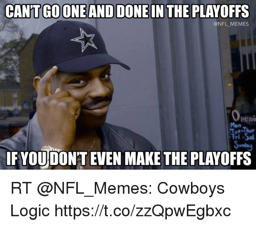 Nfl Memes Cowboys: CANTGOONEAND DONE IN THE PLAYOFFS  @NFL MEMES  peni  Mon  Fri -Sa  usda  IF VOU DONT EVEN MAKE THE PLAYOFFS RT @NFL_Memes: Cowboys Logic https://t.co/zzQpwEgbxc