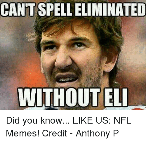 Memes, Nfl, and Did: CANTSPELLELIMINATED  WITHOUT ELI Did you know...  LIKE US: NFL Memes!  Credit - Anthony P