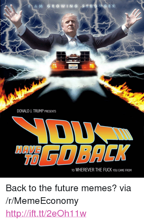 """Back to the Future: CANTSTUMP  DONALD J. TRUMP PRESENTS  HAVE  TD  TO WHEREVER THE FUCK YOU CAME FROPM <p>Back to the future memes? via /r/MemeEconomy <a href=""""http://ift.tt/2eOh11w"""">http://ift.tt/2eOh11w</a></p>"""