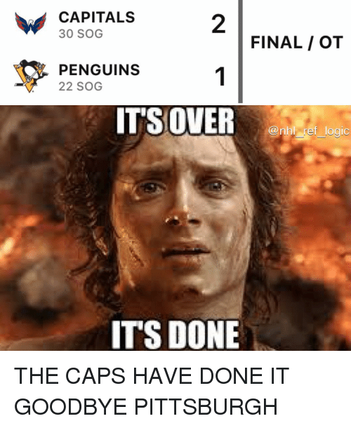 sog: CAPITALS  30 SOG  2  FINAL / OT  PENGUINS  22 SOG  ITSOVER  @nhl ref logic  ITS DONE THE CAPS HAVE DONE IT GOODBYE PITTSBURGH