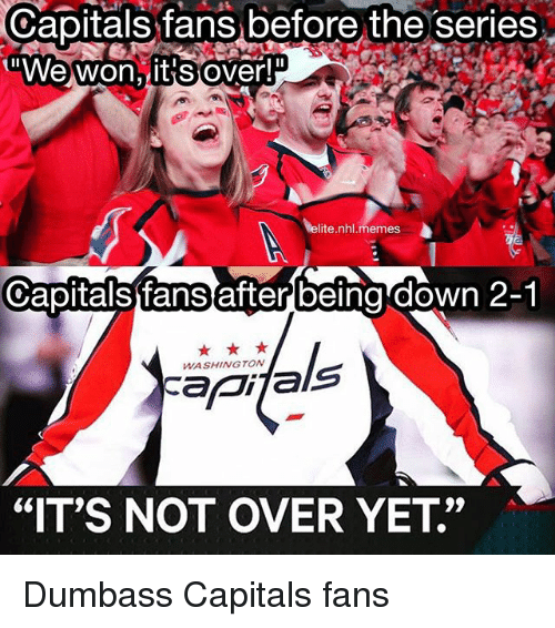 capitals fans before the series we won it over lite 23278752 🅱 25 best memes about capitals fans capitals fans memes