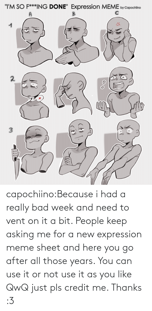 Asking: capochiino:Because i had a really bad week and need to vent on it a bit. People keep asking me for a new expression meme sheet and here you go after all those years. You can use it or not use it as you like QwQ just pls credit me. Thanks :3