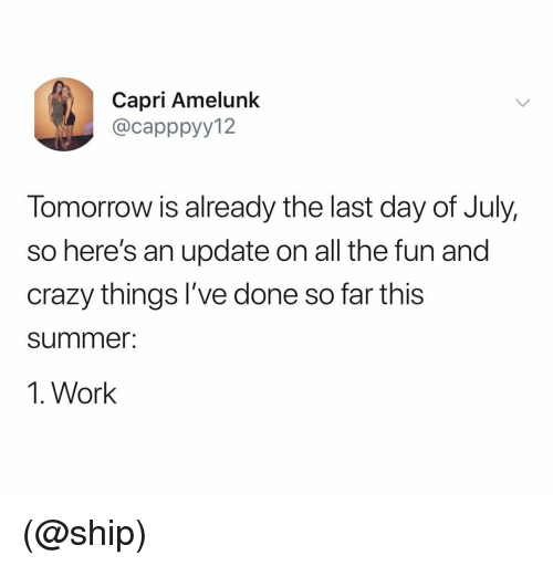 Crazy, Work, and Summer: Capri Amelunk  @capppyy12  Tomorrow is already the last day of July,  so here's an update on all the fun and  crazy things I've done so far this  summer:  1. Work (@ship)