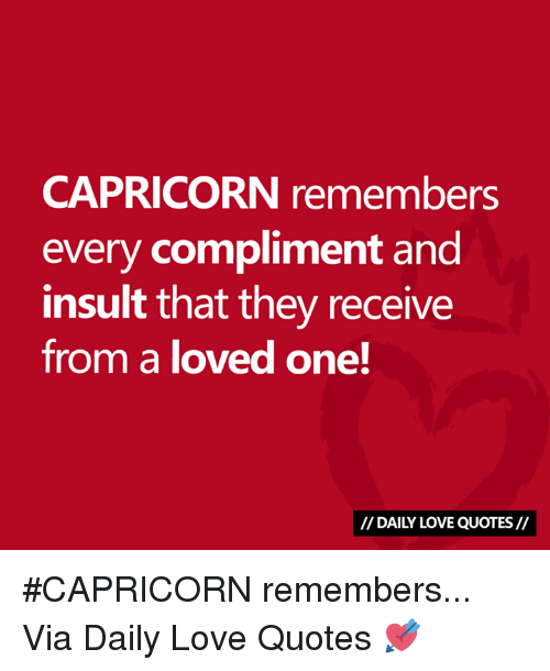 Insulter: CAPRICORN remembers  every compliment and  insult that they receive  from a loved one!  // DAILY LOVE QUOTES// #CAPRICORN remembers...  Via Daily Love Quotes 💘