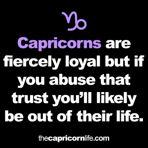 capricorns: Capricorns are  fiercely loyal but if  you abuse that  trust you'll likely  be out of their life.  thecapricornlife.com