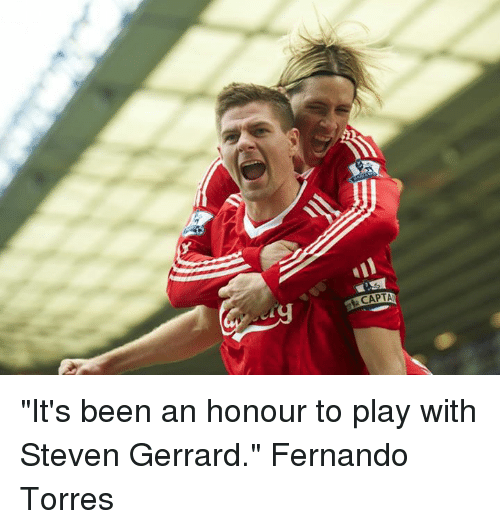 "Memes, Steven Gerrard, and Fernando Torres: CAPTA ""It's been an honour to play with Steven Gerrard."" Fernando Torres"