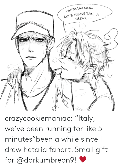 "Take A Break: CAPTAAAAAAIN.  LET'S PLEASE TAKE a  BREAK  CRAZYCEMAA crazycookiemaniac:  ""Italy, we've been running for like 5 minutes""been a while since I drew hetalia fanart. Small gift for @darkumbreon9! ♥"