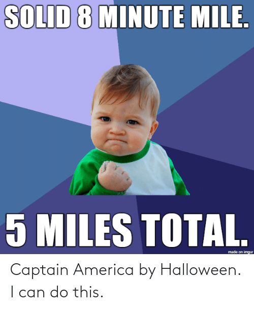 Captain America: Captain America by Halloween. I can do this.