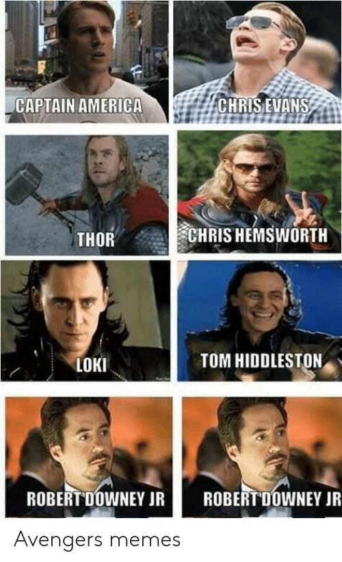 Chris Hemsworth: CAPTAIN AMERICA  CHRIS EVANS  CHRIS HEMSWORTH  THOR  TOM HIDDLESTON  LOKI  ROBERT DOWNEY JR  ROBERT DOWNEY JR Avengers memes