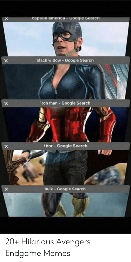 Black Widow: captain america-Coogie Searcn  X  black widow -Google Search  X  iron man-Google Search  X  thor-Google Search  X  TU  hulk-Google Search  X 20+ Hilarious Avengers Endgame Memes