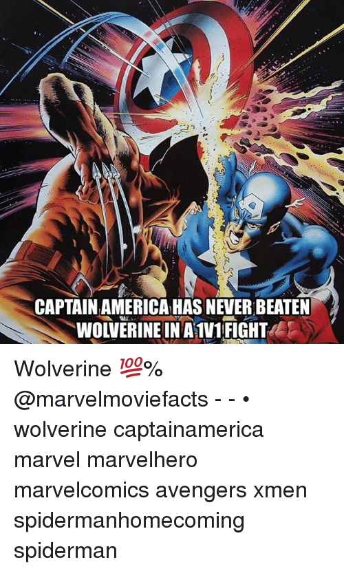 America, Memes, and Wolverine: CAPTAIN AMERICA HAS NEVER BEATEN  WOLVERINE IN A1V1 FIGHT Wolverine 💯% @marvelmoviefacts - - • wolverine captainamerica marvel marvelhero marvelcomics avengers xmen spidermanhomecoming spiderman