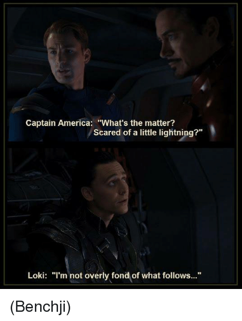 "memes: Captain America: ""What's the matter?  Scared of a little lightning?""  Loki: m not overly fond of what follows..."" (Benchji)"