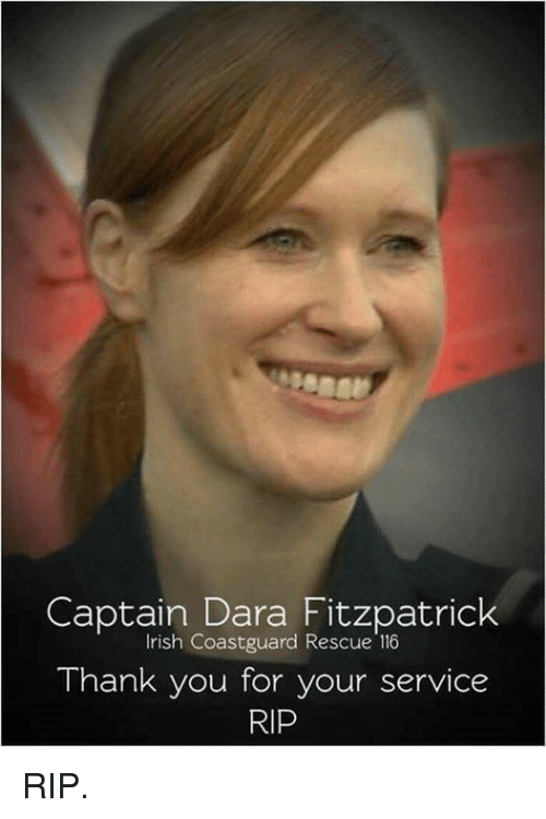 Memes, 🤖, and Rip: Captain Dara Fitzpatrick  Irish Coastguard Rescue 116  Thank you for your service  RIP RIP.