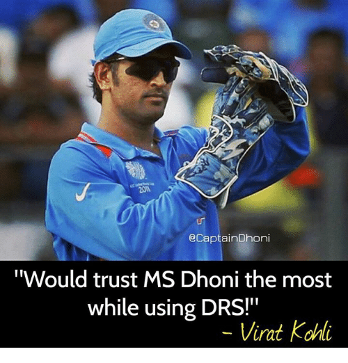 "kahi: @Captain Dhoni  ""Would trust MS Dhoni the most  while using  DRS!""  Virat kahi"