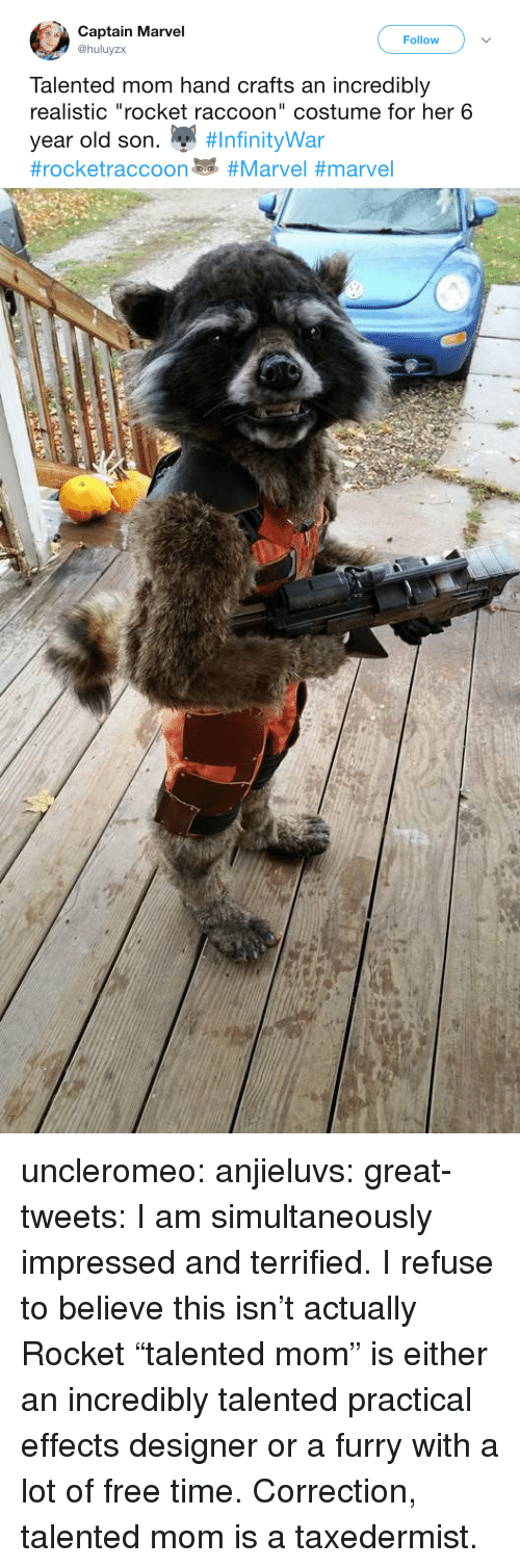 "Correction: Captain Marvel  @huluyzx  Follow  Talented mom hand crafts an incredibly  realistic ""rocket raccoon"" costume for her 6  year old son. "" uncleromeo:  anjieluvs:   great-tweets: I am simultaneously impressed and terrified.  I refuse to believe this isn't actually Rocket    ""talented mom"" is either an incredibly talented practical effects designer or a furry with a lot of free time.   Correction, talented mom is a taxedermist."