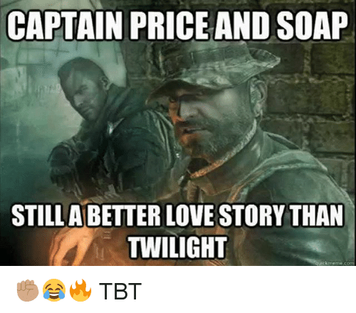 twilights: CAPTAIN PRICE AND SOAP  STILL ABETTER LOVE STORY THAN  TWILIGHT ✊🏽😂🔥 TBT