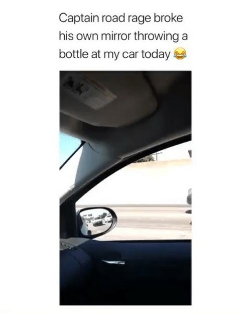 Road Rage: Captain road rage broke  his own mirror throwing a  bottle at my car today