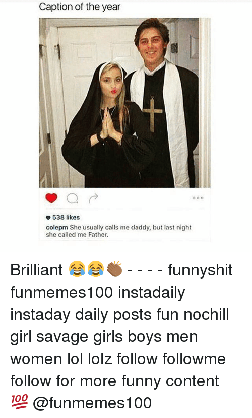 Funny, Girls, and Lol: Caption of the year  o o o  538 likes  colepm She usually calls me daddy, but last night  she called me Father. Brilliant 😂😂👏🏾 - - - - funnyshit funmemes100 instadaily instaday daily posts fun nochill girl savage girls boys men women lol lolz follow followme follow for more funny content 💯 @funmemes100