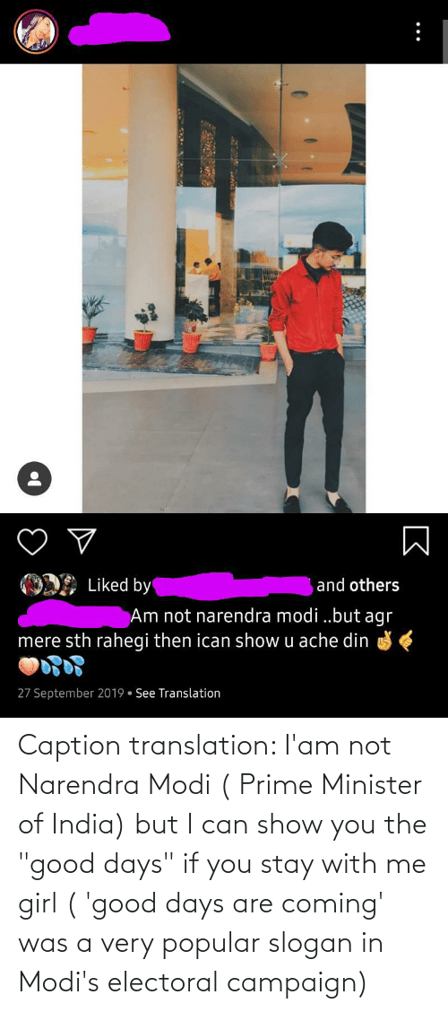 """Translation: Caption translation: I'am not Narendra Modi ( Prime Minister of India) but I can show you the """"good days"""" if you stay with me girl ( 'good days are coming' was a very popular slogan in Modi's electoral campaign)"""