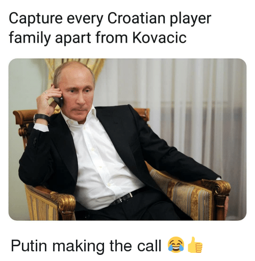 Croatian: Capture every Croatian player  family apart from Kovacic Putin making the call 😂👍