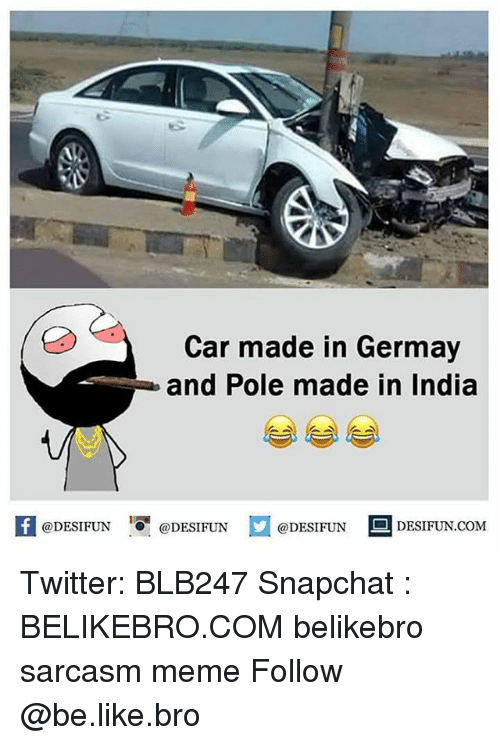 Be Like, Meme, and Memes: Car made in Germay  and Pole made in India  K @DESIFUN 증@DESIFUN  @DESIFUN DESIFUN.COM Twitter: BLB247 Snapchat : BELIKEBRO.COM belikebro sarcasm meme Follow @be.like.bro