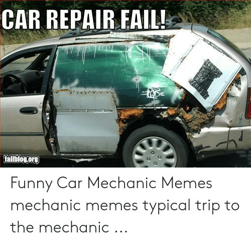 Car Repair Meme: CAR REPAIR FAIL!  tailblog.org Funny Car Mechanic Memes mechanic memes typical trip to the mechanic ...