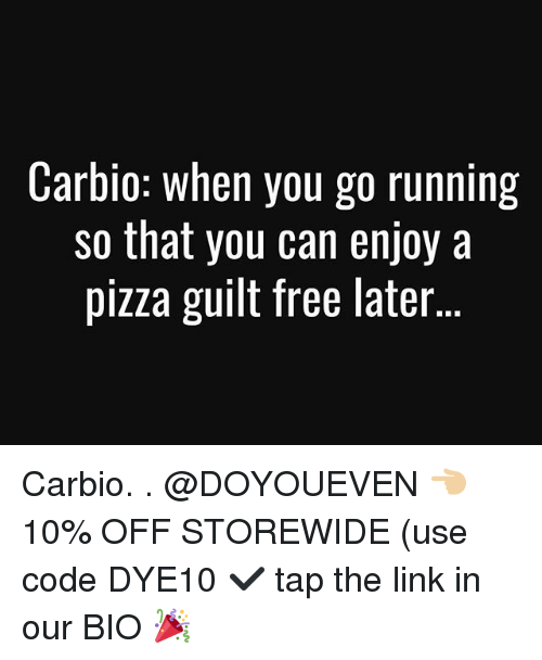 Gym, Pizza, and Free: Carbio: when you go running  so that you can enjoy a  pizza guilt free later Carbio. . @DOYOUEVEN 👈🏼 10% OFF STOREWIDE (use code DYE10 ✔️ tap the link in our BIO 🎉