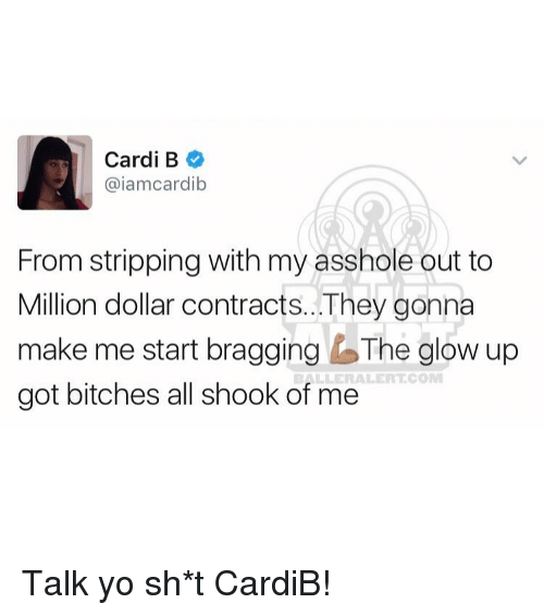 Memes, Cardi B, and 🤖: Cardi B  (aiamcardib  From stripping with my asshole out to  Million dollar contracts. They gonna  make me start bragging bThe glow up  ALERT COM  got bitches all shook of me Talk yo sh*t CardiB!