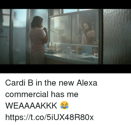 Blackpeopletwitter, Cardi B, and Alexa: Cardi B in the new Alexa commercial has me WEAAAAKKK 😂 https://t.co/5iUX48R80x