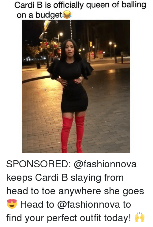 Head, Memes, and Queen: Cardi B is officially queen of balling  on a budget SPONSORED: @fashionnova keeps Cardi B slaying from head to toe anywhere she goes 😍 Head to @fashionnova to find your perfect outfit today! 🙌