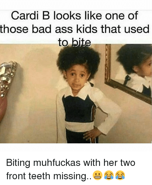 Bad, Memes, and Kids: Cardi B looks like one of  those bad ass kids that used  to bite Biting muhfuckas with her two front teeth missing..😬😂😂