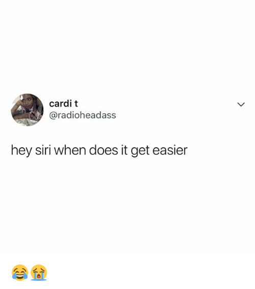 Siri, Relatable, and Get: cardi t  @radioheadass  hey siri when does it get easier 😂😭