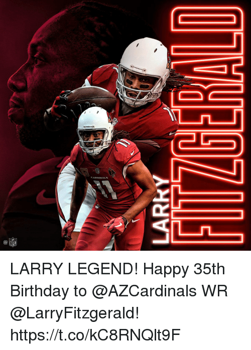 Birthday, Memes, and Cardinals: CARDINALS  C@ LARRY LEGEND!  Happy 35th Birthday to @AZCardinals WR @LarryFitzgerald! https://t.co/kC8RNQlt9F