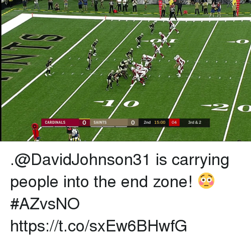 Memes, New Orleans Saints, and Cardinals: CARDINALS  O SAINTS  0 2nd 15:00 04 3rd & 2 .@DavidJohnson31 is carrying people into the end zone! 😳  #AZvsNO https://t.co/sxEw6BHwfG