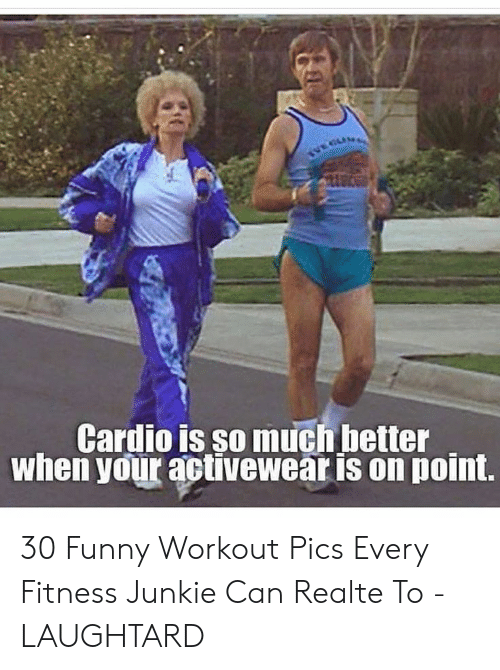 Funny Workout Memes: Cardio is so much better  when your activewear is on poini. 30 Funny Workout Pics Every Fitness Junkie Can Realte To - LAUGHTARD