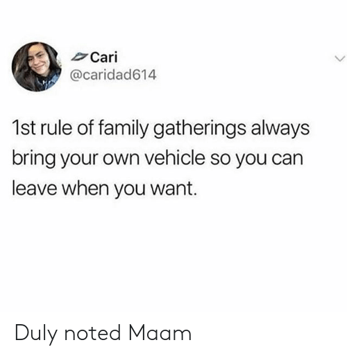 duly noted: Cari  @caridad614  1st rule of family gatherings always  bring your own vehicle so you can  leave when you want. Duly noted Maam