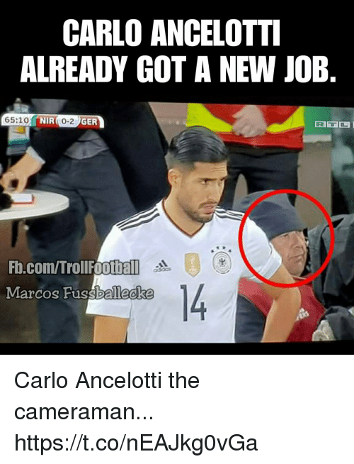 Memes, Troll, and fb.com: CARLO ANCELOTT  ALREADY GOT A NEW JOB  65:10  NIR 0-2 GER  四!  Fb.com/Troll oothal  Marcos Fussballecke  oddcs Carlo Ancelotti the cameraman... https://t.co/nEAJkg0vGa