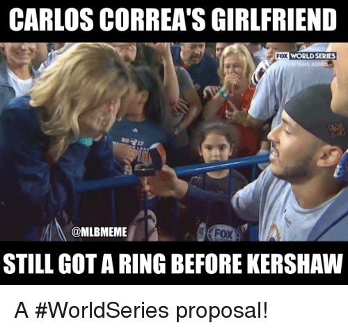 Mlb, World, and World Series: CARLOS CORREA'S GIRLFRIEND  FOX  WORLD SERIES  @MLBMEME  FoX  STILL GOTA RING BEFORE KERSHAW A #WorldSeries proposal!
