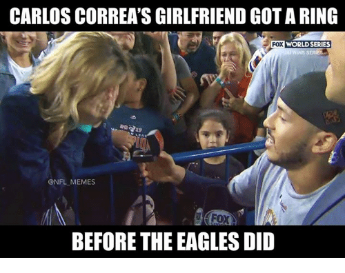 Philadelphia Eagles, Memes, and Nfl: CARLOS CORREA'S GIRLFRIEND GOT A RING  FOX WORLD SERIES  SERIE  @NFL MEMES  BEFORE THE EAGLES DID