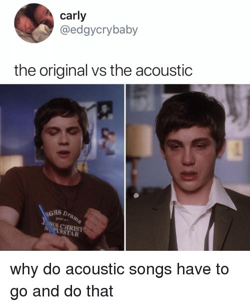 carly: carly  @edgycrybaby  the original vs the acoustic  GHS D  presets  tus caRIST  PIRSTAR why do acoustic songs have to go and do that