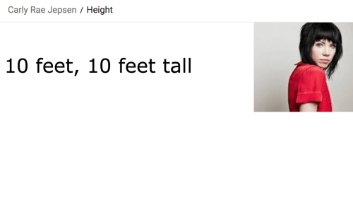 carly: Carly Rae Jepsen / Height  10 feet, 10 feet tall