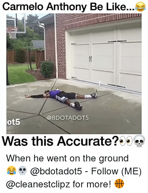 Carmelo Anthony, Memes, and 🤖: Carmelo Anthony Be Like...  BDO TADOT5  ot5  Was this Accurate? When he went on the ground 😂💀 @bdotadot5 - Follow (ME) @cleanestclipz for more! 🏀