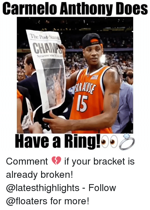 Carmelo Anthony, Memes, and Syracuse : Carmelo Anthony Does  The PostStandA  Syracuse wins  Have a Ring! Comment 💔 if your bracket is already broken! @latesthighlights - Follow @floaters for more!