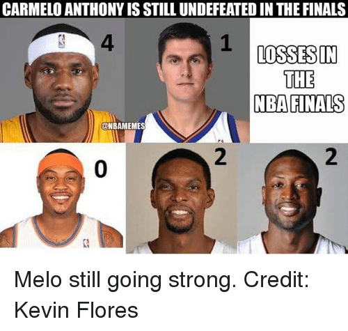 Carmelo Anthony, Finals, and Nba: CARMELO ANTHONY IS STILLUNDEFEATED IN THE FINALS  1 LOSSES IN  THE  NBA FINALS  @NBAMEMES Melo still going strong.  Credit: Kevin Flores