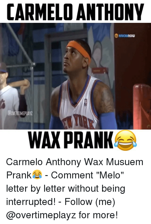 "Carmelo Anthony, Memes, and Prank: CARMELO ANTHONY  NOW  EOVERTIMEPLAYZ  WAX PRANK Carmelo Anthony Wax Musuem Prank😂 - Comment ""Melo"" letter by letter without being interrupted! - Follow (me) @overtimeplayz for more!"