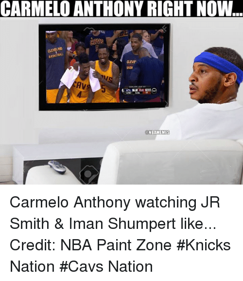 Nba, Iman, and Nationals: CARMELO ANTHONY RIGHT NOW..  CAV  BASKETBALL  CLEVE'  BASK  AV  NBAMEMES Carmelo Anthony watching JR Smith & Iman Shumpert like... Credit: NBA Paint Zone  #Knicks Nation #Cavs Nation
