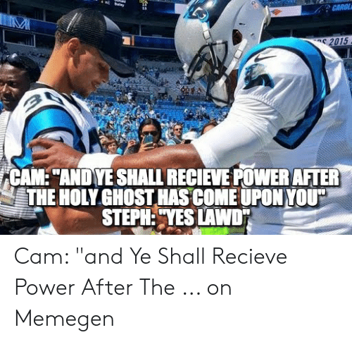 """Cam Newton Memes: CAROL  2015  CAM: """"ANDYE SHALL RECIEVE POWER AFTER  THE HOLY GHOST HAS COME UPON YOU""""  STEPH:""""YES LAWD Cam: """"and Ye Shall Recieve Power After The ... on Memegen"""