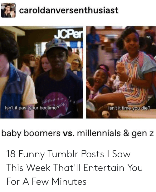 Tumblr Posts: caroldanversenthusiast  JCPen  Isn't it past your bedtime?  Isn't it time you die?  baby boomers vs. millennials & gen z 18 Funny Tumblr Posts I Saw This Week That'll Entertain You For A Few Minutes